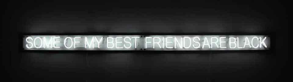 Some of My Best Friends are Black, 2014, Neon, 131 x 6 inches